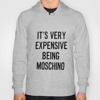 It's Very Expensive Being Moschino Hoody