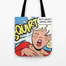 Hey! What's going on? Squirt... Tote Bag