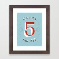 I'll Be There In 5 Minut… Framed Art Print