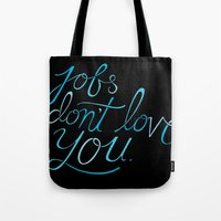 Jobs Don't Love You Tote Bag