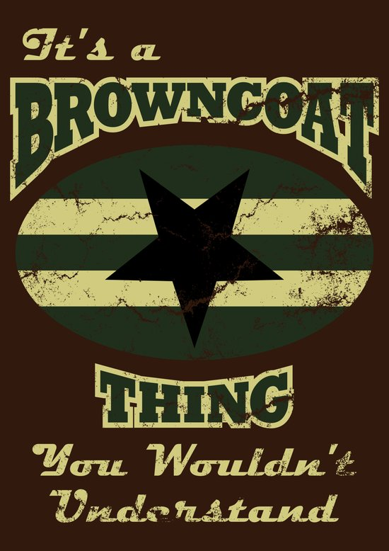 It's  Browncoat Thing... Art Print