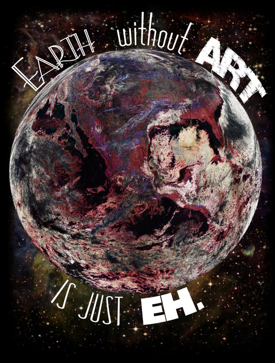 'Earth' Without 'Art' Is Just 'Eh' Art Print