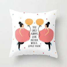 You girls always look better with a little color Throw Pillow
