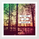 Keep Calm and Wander On Art Print
