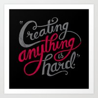 Creating Anything is Hard Art Print