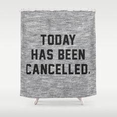 Today has been Cancelled Shower Curtain