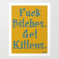 fuck bitches.  get kittens. Art Print