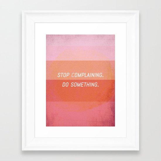 Stop complaining, Do something! Framed Art Print