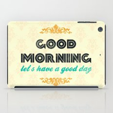 Good Morning, let's have a good day - Motivational print iPad Case