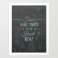 Find what makes your heart beat Art Print