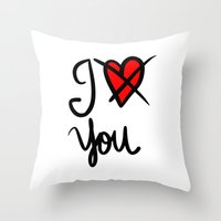 I Don´t Love You  Throw Pillow