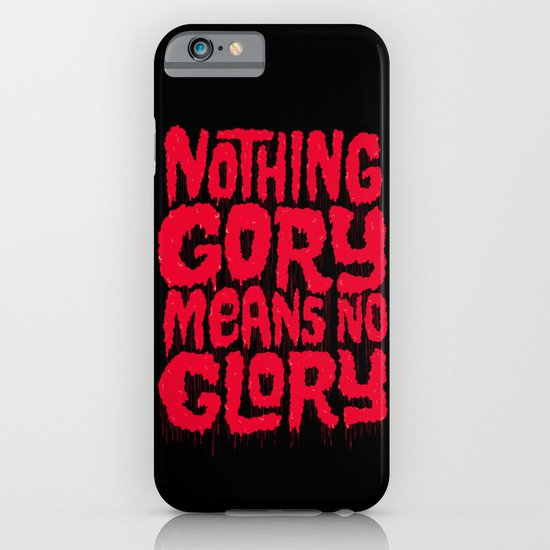 Nothing Gory Means No Glory iPhone & iPod Case