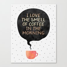 I love the smell of coffee in the morning Canvas Print