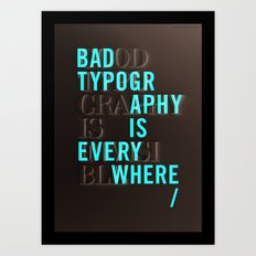 Bad Typography is Everywhere / Good Typography is Invisible Art Print