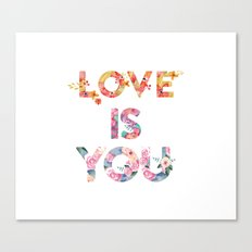 Love Is You Canvas Print