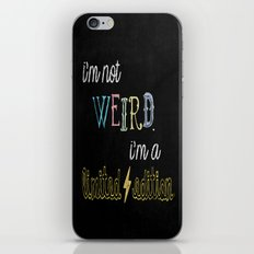 I'm not weird. I'm a limited edition. iPhone & iPod Skin