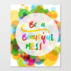 BE A Beautiful Mess Canvas Print