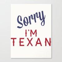 Sorry, I'm Texan Canvas Print