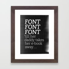 Font Font Font 'till her daddy takes her e-book away Framed Art Print