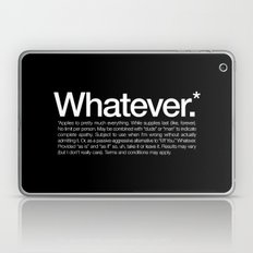 Whatever.* Applies to pretty much everything Laptop & iPad Skin