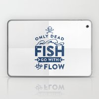 Only the dead fish go with the flow Laptop & iPad Skin