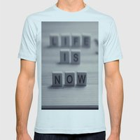 Life. Is. Now. Mens Fitted Tee Light Blue SMALL
