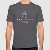 NOT ALL THOSE WHO WANDER… Mens Fitted Tee Asphalt SMALL
