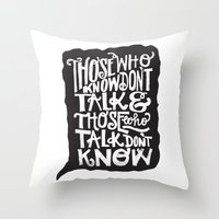 THOSE WHO TALK DON'T KNOW... Throw Pillow
