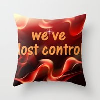 We Have Lost Control Throw Pillow