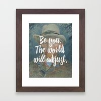 Be you. The world will adjust. Framed Art Print