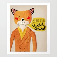 Because I'm A Wild Anima… Art Print