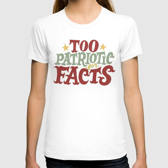 Too Patriotic for Facts T-shirt