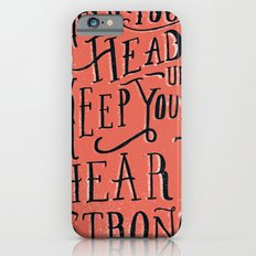 Keep Your Head Up, Keep Your Heart Strong  iPhone 6s Slim Case