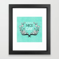 Have A Nice Day. Framed Art Print