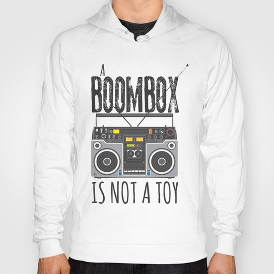 A Boombox is not a toy Hoody