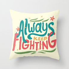 Always Keep Fighting Throw Pillow