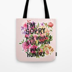 I'm Sorry For What I Said When I Was Hungry. Tote Bag
