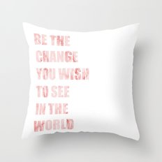 Be The Change You Wish To See In The World Throw Pillow