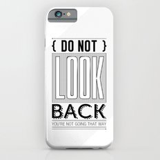 Do Not look back... Slim Case iPhone 6s