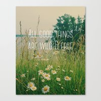 All Good Things Are Wild… Canvas Print