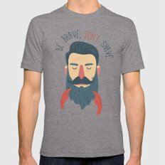 Be Brave, Don't Shave Mens Fitted Tee Tri-Grey SMALL