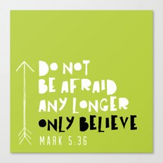 Only Believe - Mark 5:36 Canvas Print