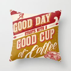 A Good Day Starts with a Good Cup of Coffee Throw Pillow