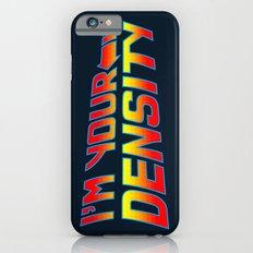 I'm Your Density Slim Case iPhone 6s
