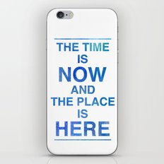 The Time is NOW and the Place is HERE. iPhone & iPod Skin