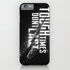 Tough times don't last iPhone 6 Slim Case