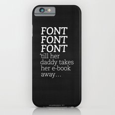 Font Font Font 'till her daddy takes her e-book away iPhone 6 Slim Case