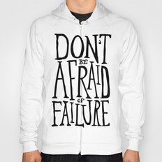 Don't be afraid of failure Hoody