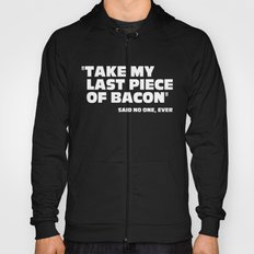 Last Piece Of Bacon Funny Quote Hoody