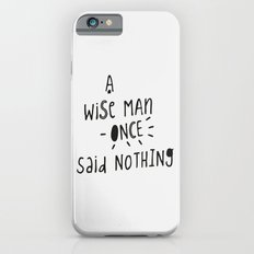A wise man once said nothing - Handwritten Typography Slim Case iPhone 6s